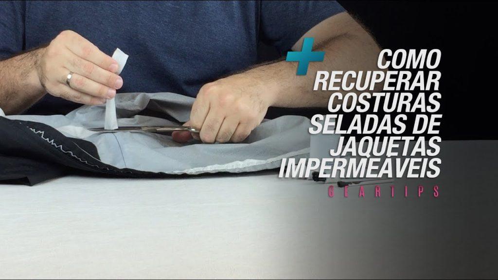Gear Tips: Como recuperar Costuras Seladas de Jaquetas Impermeáveis